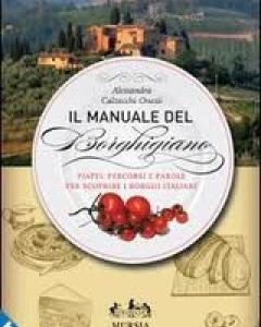 Il manuale del borghigiano. Piatti, percorsi e parole per scoprire i borghi italiani